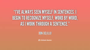 ve always seen myself in sentences. I begin to recognize myself ...