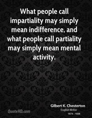 What people call impartiality may simply mean indifference, and what ...