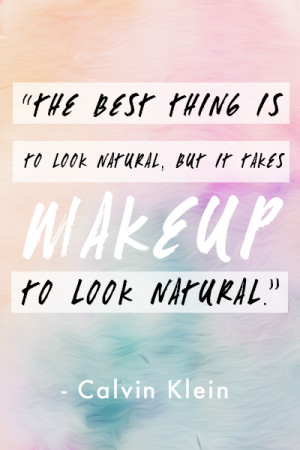 ... Is To Look Natural But It Takes Wakeup To Look Natural - Beauty Quote