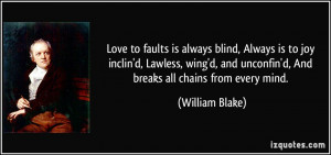 Love to faults is always blind, Always is to joy inclin'd, Lawless ...