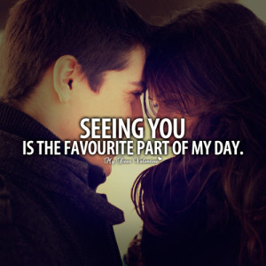 Seeing you is the favourite part of my day - Picture Quotes