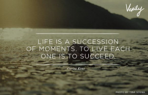 ... of moments. To live each one is to succeed. - Corita Kent #quotes