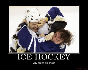 ICE HOCKEY - May cause blindness demotivational poster