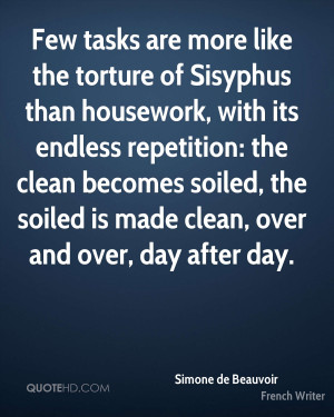 Few tasks are more like the torture of Sisyphus than housework, with ...