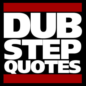 dubstep quotes dubstepquotes tweets 230 followers 10 7k more unmute ...