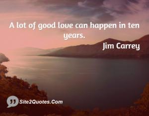 lot of good love can happen ... - Jim Carrey