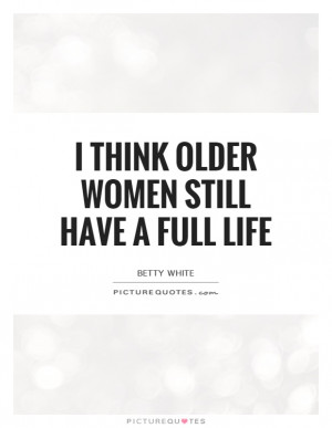 ... Older Women Still Have A Full Life Quote | Picture Quotes & Sayings