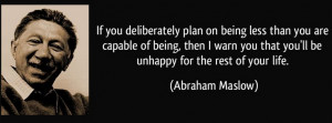 Abraham Maslow is supposed to be one of the most famous psychologists ...