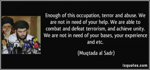 of this occupation, terror and abuse. We are not in need of your help ...