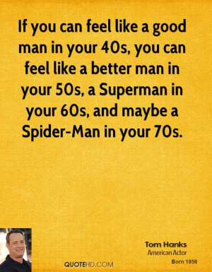 can feel like a good man in your 40s, you can feel like a better man ...