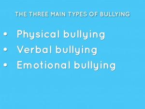 ... The three main types of bullying. physical bullying; verbal bullying