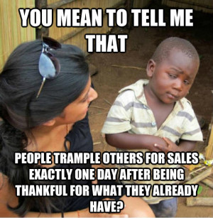 ... Kid Meme On Throwing Out The Meaning Of Thanksgiving The Next Day