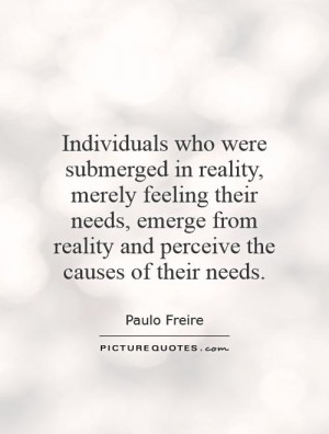 ... emerge from reality and perceive the causes of their needs Picture