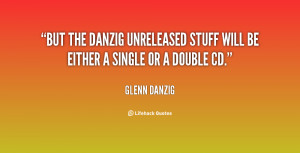 quote-Glenn-Danzig-but-the-danzig-unreleased-stuff-will-be-11089.png