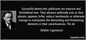 Insecure Men Quotes More walter lippmann quotes