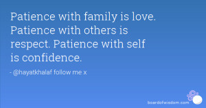Patience with family is love. Patience with others is respect ...