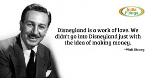 "... into Disneyland just with the idea of making money."" – Walt Disney"