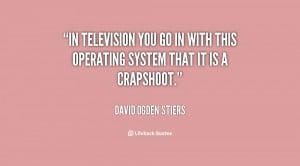 quote David Ogden Stiers in television you go in with this 142562 1