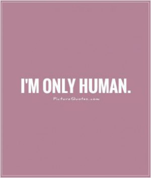 Yea, I make mistakes, its called being human.