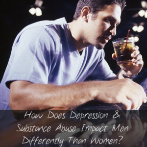 ... Does Depression And Substance Abuse Impact Men Differently Than Women