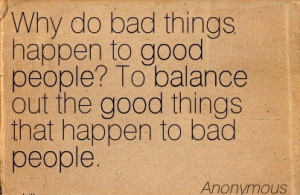 why-do-bad-things-happen-to-good-people-to-balance-out-the-good-things ...