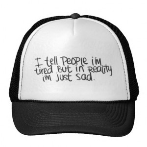 EMO QUOTES I TELL EVERYONE I'M TIRED BUT ALL I REA HATS
