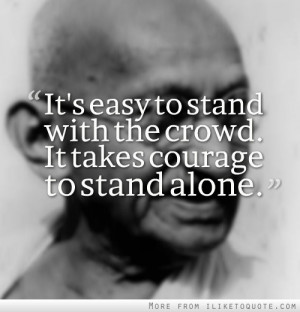 ... Stand With The Crowd It Takes Courage To Stand Alone ~ Courage Quotes