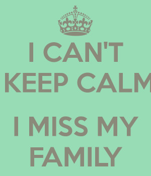 CAN'T KEEP CALM I MISS MY FAMILY