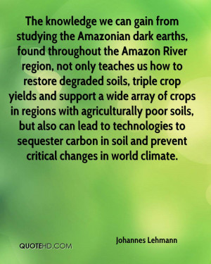 from studying the Amazonian dark earths, found throughout the Amazon ...