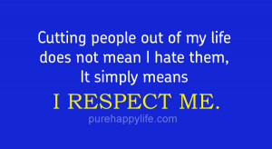 ... Quote: Cutting people out of my life does not mean I hate them