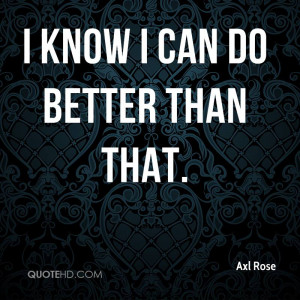 axl-rose-quote-i-know-i-can-do-better-than-that.jpg