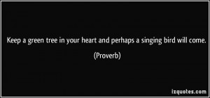 ... tree in your heart and perhaps a singing bird will come. - Proverbs