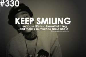 Keep Smiling Because Life Is A Beautiful Thing And There's So Much ...