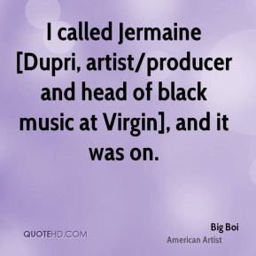 Big Boi - I called Jermaine [Dupri, artist/producer and head of black ...