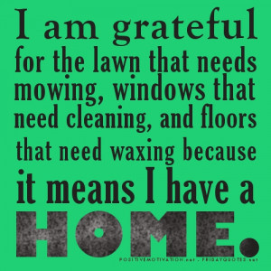 ... cleaning, and floors that need waxing because it means I have a home
