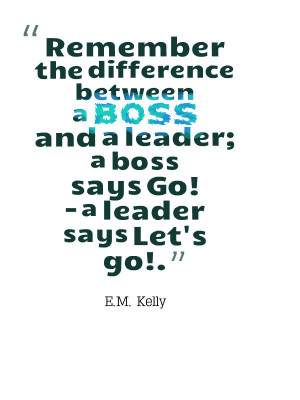 Difference between a boss and a leader. Leader will take action ...