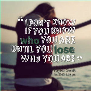 8692-i-dont-know-if-you-know-who-you-are-until-you-lose-who-you.png