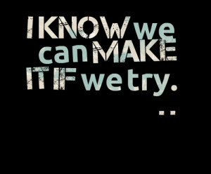 Quotes Picture: i know we can make it if we try