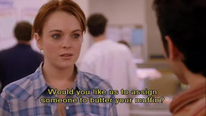 Quotes On Mean Girls Is Your Muffin Buttered