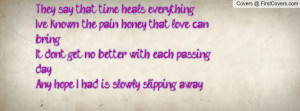 ... no better with each passing dayAny hope I had is slowly slipping away