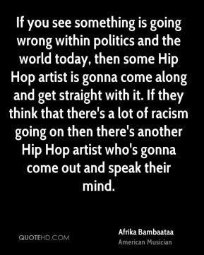 Afrika Bambaataa - If you see something is going wrong within politics ...