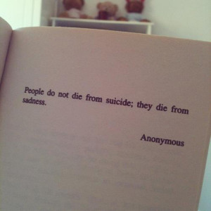 life quotes people do not die from suicide they die from sadness Life ...