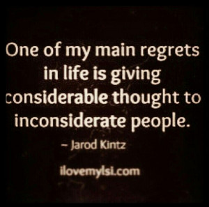 regret inconsiderate inconsiderate quotes inconsiderate quotes the ...