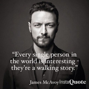 James McAvoy quote. McAvoy was born in Port Glasgow, Scotland. Lived ...