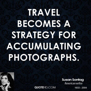 susan-sontag-travel-quotes-travel-becomes-a-strategy-for-accumulating ...