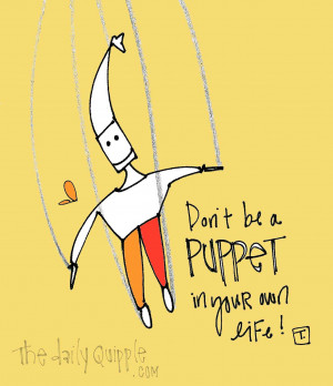 Don't be a puppet in your own life!