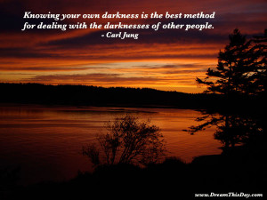 Knowing your own darkness is the best method