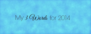 The Compelled Educator: My 3 Words for 2014