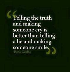 Hate being lied to. On omission of the truth is still a lie!! You will ...