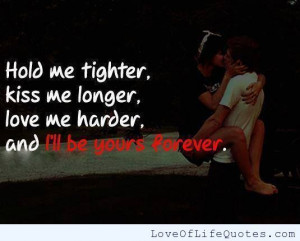 Hold me, kiss me, love me - http://www.loveoflifequotes.com/love/hold ...